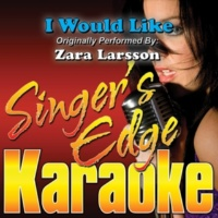 Singer's Edge Karaoke I Would Like (Originally Performed by Zara Larsson) [Karaoke]