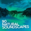 Various Artists 90 Natural Soundscapes: Nature Sounds, Relaxing Spa, Sound Therapy, Sleep Aid, Soothing