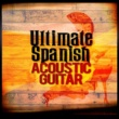 Acoustic Guitar,Guitar Songs Music&Spanish Classic Guitar Ultimate Spanish Acoustic Guitar
