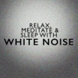 Relax Meditate Sleep Relax Meditate & Sleep with White Noise