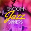 Jazz Dinner Music Smooth Jazz Dinners