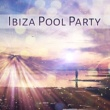 Ibiza Dance Party Ibiza Pool Party ‐ Party Time, Beach House, Night Music, Chill Out Vibes
