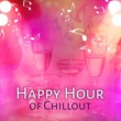 Top 40 Happy Hour of Chillout ‐ Chill Out Music, Electronic Sounds, Deep Vibes, Summer Sounds, Relax, Ibiza Dream