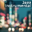 Acoustic Hits Jazz Instrumental ‐ Gentle Sounds of Jazz Music, Pure Instrumental, Jazz Lounge