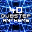Various Artists 40 Dubstep Anthems
