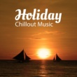 Dance Hits 2015 Holiday Chillout Music ‐ Beach Party, Ibiza Lounge, Summer Beats, Holiday Dance, Relaxation Songs, Deep Relax