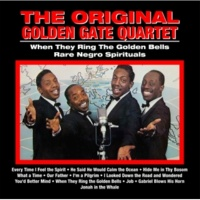 The Original Golden Gate Quartet When They Ring The Golden Bells ; Rare Negro Spirituals
