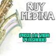 Ruy Medina Paso la Vida Pensando