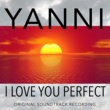 Yanni I Love You Perfect (Original Soundtrack Recording)