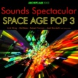 Various Artists Sounds Spectacular: Space Age Pop Volume 3