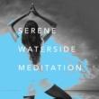 Deep Sleep & Deep Sleep Meditation Serene Waterside Meditation