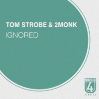 Tom Strobe&2MONK Ignored