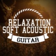 Solo Guitar,Relaxing Guitar Music&Soft Guitar Music Relaxation: Soft Acoustic Guitar