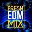 Fresh EDM Fresh EDM Mix