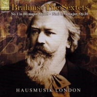 Hausmusik London Brahms: The Sextets - No.1 in B flat major, Op.18, No.2 in G major, Op.36