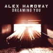 Alex Hardway Dreaming You