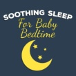Baby Lullaby,Bedtime Baby&Sleep Baby Sleep Soothing Sleep for Baby Bedtime