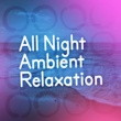Relaxation Meditation Yoga Music,All Night Sleeping Songs to Help You Relax&Ambient All Night Ambient Relaxation