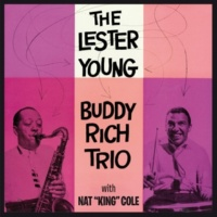 "Lester Young&Buddy Rich/Nat ""King"" Cole The Lester Young-Buddy Rich Trio with Nat ""King"" Cole (Bonus Track Version)"