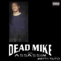 Dead Mike the Assassin Ghetto Tactics