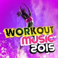 2015 Workout Hits Workout Music 2015