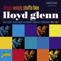 Lloyd Glenn Boogie Woogie Shuffle Time - West Coast Blues from California's Greatest Piano Man 1945-1952