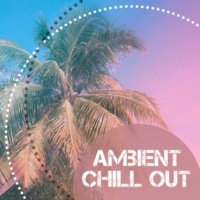 Ambiente Ambient Chill Out ‐ Deep Beats of Chill Out, Electronic Music, The Best Chill Out for Relax