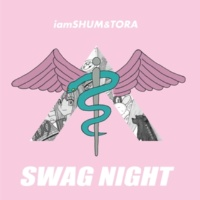iamSHUM&TORA SWAG NIGHT