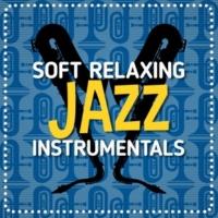 Relaxing Instrumental Songs&Soft Instrumental Music Soft Relaxing Jazz Instrumentals