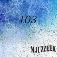 Matt Ether,Alex Bent,Grey Wave,Chris Johnson,Bohdan Kozlovskyi,Double Game,Bi,Dablju,Makvell,Kinky Hurts,Toppy,Gosh presents Kanov,Cj Ace&DJ Volnet Mjuzzeek, Vol.103