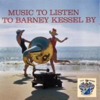 Barney Kessel Music to Listen to Barney Kessel By
