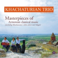 Khachaturian Trio Masterpieces of Armenian classical music