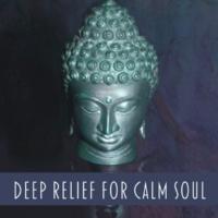 Buddha Lounge Ensemble Deep Relief for Calm Soul ‐ Music for Meditation, Deep Focus, Buddha Music, Zen Meditation, Yoga Training, Calming Sounds