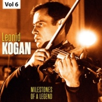 Leonid Kogan Milestones of a Legend - Leonid Kogan, Vol. 6