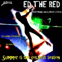 Ed The Red/Ania/Mister Cotton Summer Is the Coldest Season