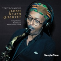 Jimmy Heath/Tony Purrone/Ben Brown/Albert Tootie Heath You've Changed