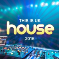This Is House 2015 This Is Uk House 2016