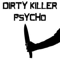 Dirty Killer Psycho