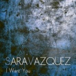 Sara Vazquez I Want You