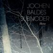 Jochen Baldes Subnoder/Jochen Baldes/Adrian Frey/Christoph Sprenger/Elmar Frey/Michael Gassmann/Thomas Bauser Here