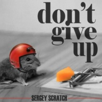 Sergey Scratch Don't Give Up