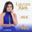 Lucero Ríos Vuelve