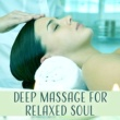 Deep Sleep Relaxation Deep Massage for Relaxed Soul ‐ Spa Music, Relaxation Sounds for Wellness, Deep Sleep, Serenity & Relief, Calming Music
