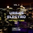 Alex Addea,Luca J Project,Ricktronik,Di Miro',MDV,Army,Paul Mug,Peter Van Garay,John Straker,Past And Furious,Franchi & Cicci,Z-Project,Homar Rossi,Ronnie Blades,Logical Amnesy&Trolll Urban Electro, Vol. 2 (Top Party Tunes)