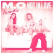 M.O Not In Love [Acoustic]