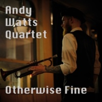 Andy Watts Quartet If It's Gonna Be Now, Then Make It Now