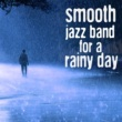 Smooth Jazz Band,Jazz for a Rainy Day&Musica Jazz Club Smooth Jazz Band for a Rainy Day