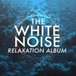 White Noise Research The White Noise Relaxation Album