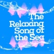Various Artists The Relaxing Song of the Sea