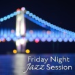 Relaxing Jazz Music Friday Night Jazz Session ‐ Relaxing Jazz, Piano Lounge, Mellow Instrumental Tracks